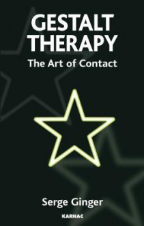 Gestalt Therapy: The Art of Contact - Serge Ginger