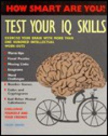 Test Your IQ Skills: Exercise Your Brain with One Hundred Intellectual Work-Outs - Norman Sullivan