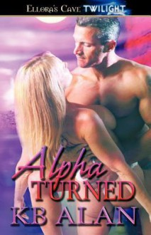 Alpha Turned - K.B. Alan