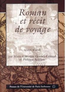 Roman et récit de voyage - praca zbiorowa, Marie-Christine Gomez-Géraud, Philippe Antoine