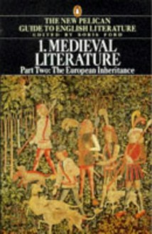 The New Pelican Guide to English Literature, Volume 1, Part 2: Medieval Literature: The European Inheritance - Boris Ford