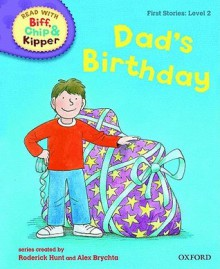 Dad's Birthday (Oxford Reading Tree, Read With Biff, Chip And Kipper, Level 2) - Roderick Hunt, Alex Brychta
