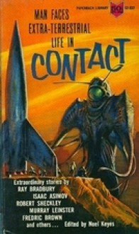 Contact - Ray Bradbury, Isaac Asimov, Howard Koch, Howard Fast, Robert Sheckley, Fritz Leiber, Fredric Brown, Clifford D. Simak, Murray Leinster, Howard Browne, Harry Walton, Noel Keyes, Ian Williamson