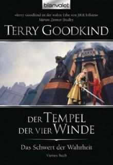 Das Schwert der Wahrheit 4: Der Tempel der vier Winde (German Edition) - Terry Goodkind, Caspar Holz
