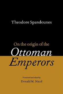Theodore Spandounes: On the Origins of the Ottoman Emperors - Donald M. Nicol