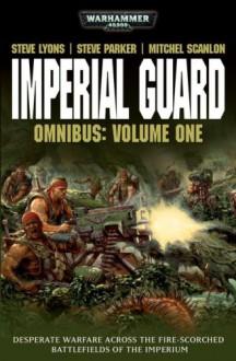 Imperial Guard Omnibus: Volume 1 (Warhammer 40,000 Omnibus) - Steve Lyons, Steve Parker, John Scanlon