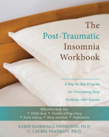 The Post-Traumatic Insomnia Workbook: A Step-by-Step Program for Overcoming Sleep Problems After Trauma - Karin Elorriaga Thompson;C. Laurel Franklin