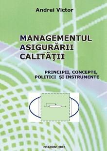 Managementul Asigurarii Calitatii - Principii, Concepte, Politici Si Instrumente - Victor Andrei