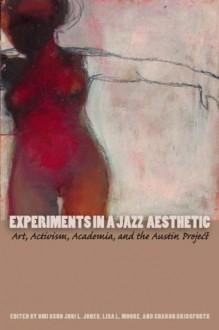 Experiments in a Jazz Aesthetic (Louann Atkins Temple Women & Culture Series) - Omi Osun Joni L. Jones, Lisa L. Moore, Sharon Bridgforth