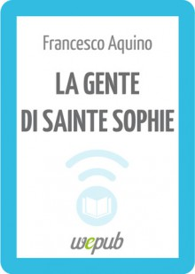 La gente di Sainte Sophie - Francesco Aquino