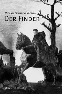 Der Finder: Endzeit Thriller - Michael Schreckenberg