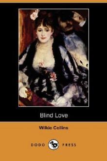 Blind Love (Dodo Press) - Wilkie Collins, Walter Besant