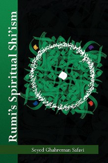 Rumi's Spiritual Shi'ism - Seyed Ghahreman Safavi