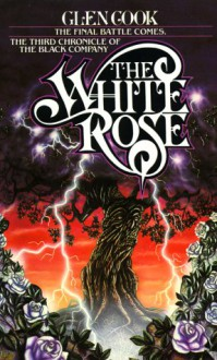 The White Rose: A Novel of the Black Company (Chronicle of the Black Company) - Glen Cook