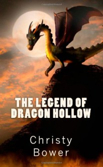 The Legend of Dragon Hollow - Christy Bower