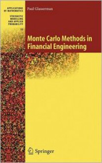 Monte Carlo Methods in Financial Engineering (Stochastic Modelling and Applied Probability) (v. 53) - Paul Glasserman