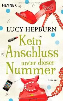 Kein Anschluss unter dieser Nummer: Roman - Lucy Hepburn