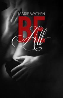 Be All (All, #1) - Marie Wathen