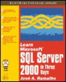 Learn Microsoft SQL Server in Three Days [With CDROM] - Jose Ramalho