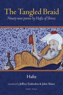 The Tangled Braid: Ninety-Nine Poems by Hafiz of Shiraz - Hafez, Jeffrey Einboden, John Slater, حافظ