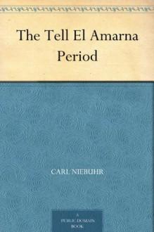 The Tell El Amarna Period - Carl Niebuhr, J. (Jane) Hutchison