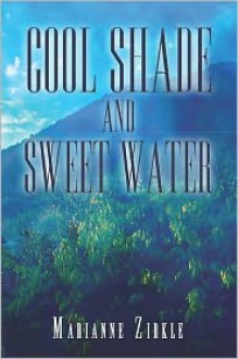 Cool Shade and Sweet Water - Marianne Zirkle