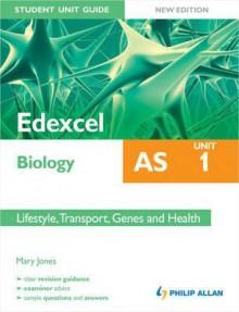 Edexcel as Biology Unit 1, . Lifestyle, Transport, Genes and Health - Mary Jones