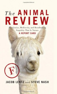 The Animal Review: The Genius, Mediocrity, and Breathtaking Stupidity That Is Nature - Jacob Lentz,Steve Nash