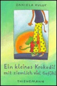 Ein kleines Krokodil mit ziemlich viel Gefuhl (German Edition) - Daniela Kulot