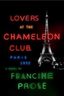 Lovers at the Chameleon Club, Paris 1932: A Novel - Francine Prose