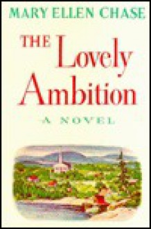 The Lovely Ambition, a Novel - Mary Ellen Chase