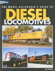 The Model Railroader's Guide to Diesel Locomotives - Jeff Wilson