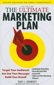 The Ultimate Marketing Plan: Target Your Audience! Get Out Your Message! Build Your Brand! - Dan S. Kennedy