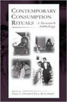 Contemporary Consumption Rituals: A Research Anthology - Otnes, Tina Lowrey