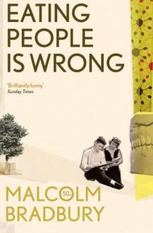 Eating People Is Wrong. Malcolm Bradbury - Malcolm Bradbury