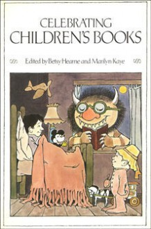 Celebrating Children's Books: Essays on Children's Literature in Honor of Zena Sutherland - Betsy Hearne,Marilyn Kaye