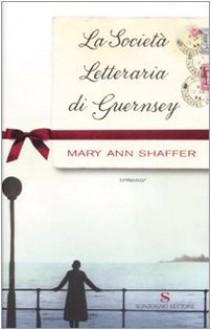La società letteraria di Guernsey - Mary Ann Shaffer, Giovanna Scocchera, Eleonora Rinaldi