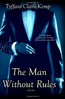 The Man Without Rules - Tyffani Clark Kemp