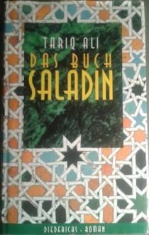 Das Buch Saladin. Historischer Roman - Tariq Ali, Petra Hrabak, Gerlinde Schermer-Rauwolf, Robert A. Weiss