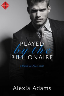 Played by the Billionaire (A Guide to Love Novel) (Entangled Indulgence) - Alexia Adams