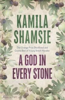 A God in Every Stone - Kamila Shamsie