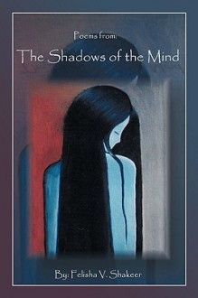 Poems from: Shadows of the Mind - Felisha V. Shakeer