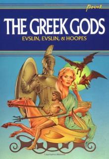 The Greek Gods - Bernard Evslin, Dorothy Evslin, Ned Hoopes, Hoopes And Evslin