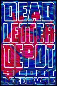 Dead Letter Depot - Scott Lefebvre