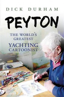 Peyton: The World's Greatest Yachting Cartoonist - Dick Durham