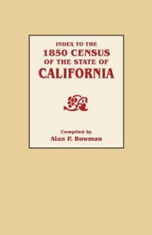 Index to the 1850 Census of the State of California - Alan K. Bowman