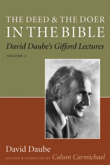 The Deed and the Doer in the Bible: David Daube's Gifford Lectures, Volume 1 - Calum Carmichael, Calum Carmichael