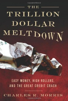 The Trillion Dollar Meltdown - Charles R. Morris