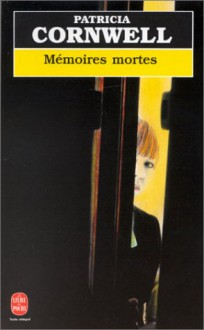 Mémoires Mortes - Patricia Cornwell