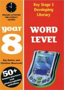 Word Level: Year 8 (Developing Literacy) - Ray Barker, Christine Moorcroft